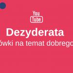 Dezyderata / desiderata – wskazówki na temat dobrego życia