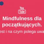 Mindfulness dla początkujących. Czym jest i na czym polega uważność?